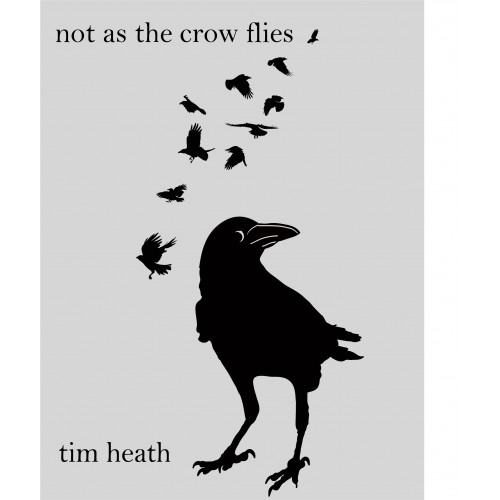 Not as the Crow Flies by Tim Heath