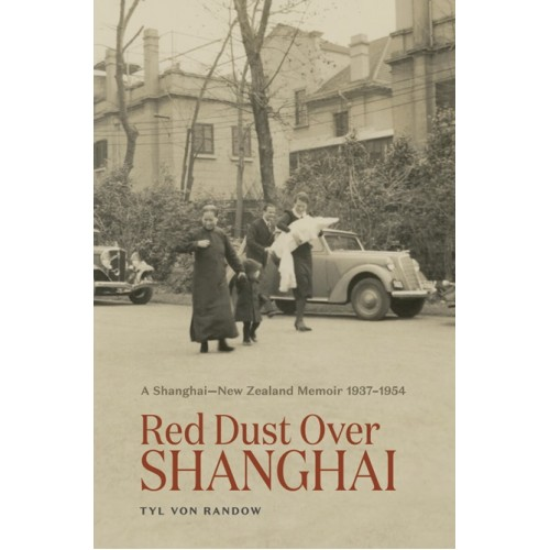 Red Dust Over Shanghai by Tyl von Randow