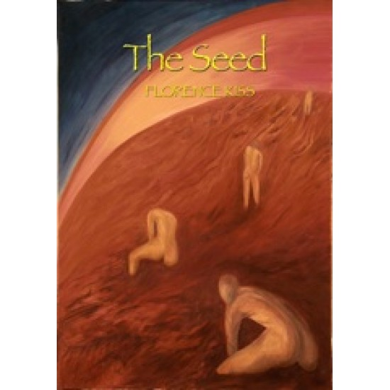 The Seed by Florence Kiss