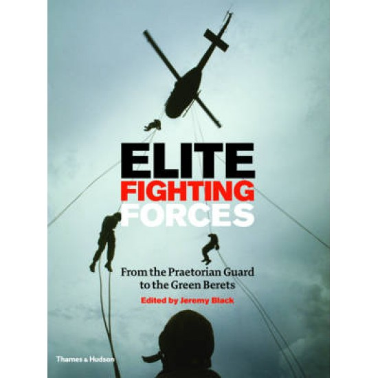 Elite Fighting Forces:From the Ancient World to the SAS